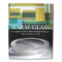 Warm Glass Book, A Complete Guide to Kiln Forming Techniques