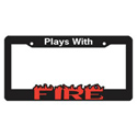 Plays With Fire License Plate Frame
